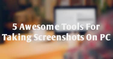 5 Awesome Tools For Taking Screenshots On PC