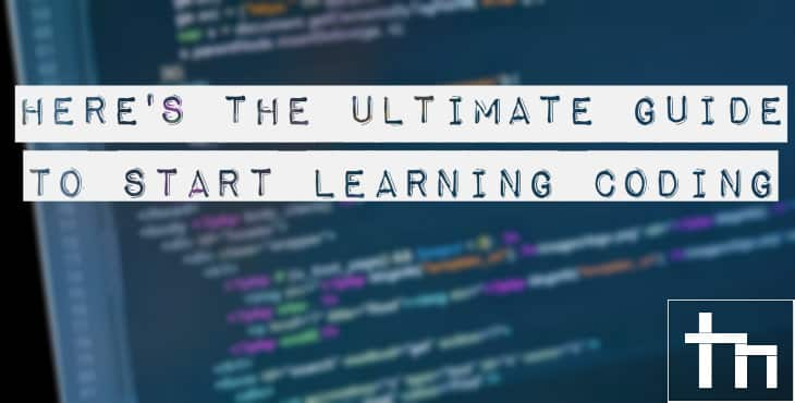 Here's The Ultimate Guide To Start Learning Coding