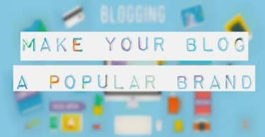 Make Your Blog A Popular Brand