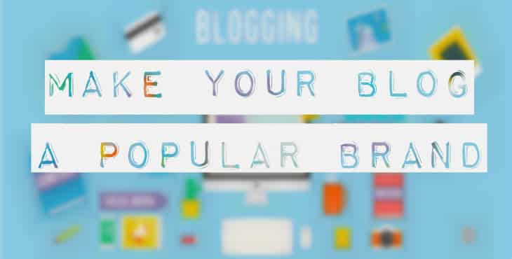 Make Your Blog A Popular Brand