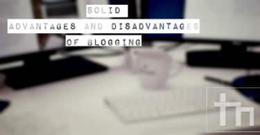 Solid Advantages And Disadvantages Of Blogging