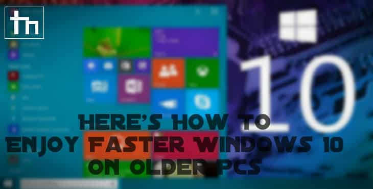 Here's How To Enjoy Faster Windows 10 on Older PCs
