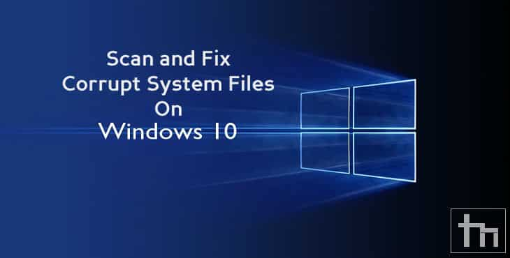 Scan and Fix Corrupt System Files on Windows 10