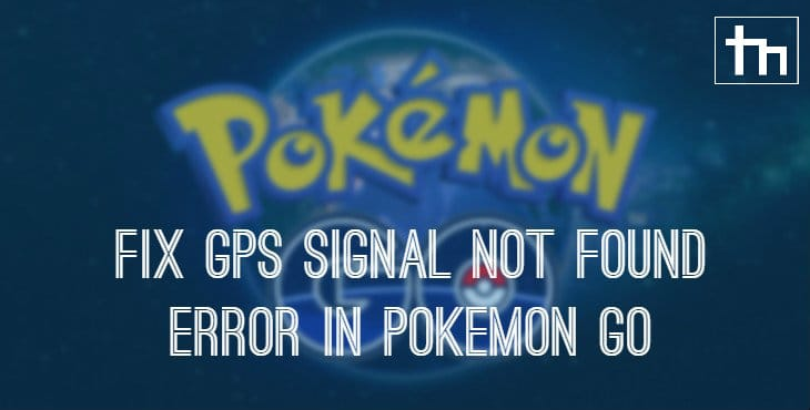Fix GPS Signal Not Found Error In Pokemon Go
