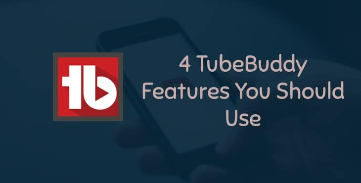 4 TubeBuddy Features You Should Use