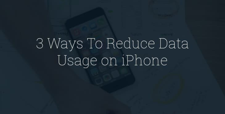 how to reduce data usage on iphone 3 ways to reduce data usage on iphone technastic 20218