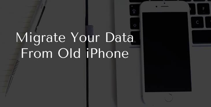 Migrate Your Data From Old iPhone to New One