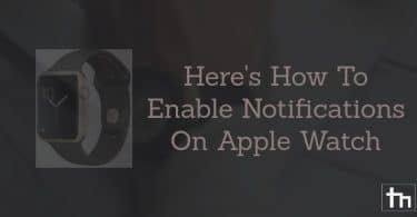 Here's How To Enable Notifications On Apple Watch