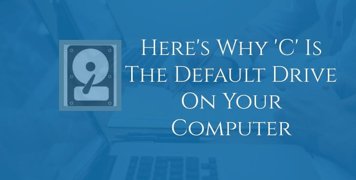 Here's Why 'C' is the Default Drive On Your Computer