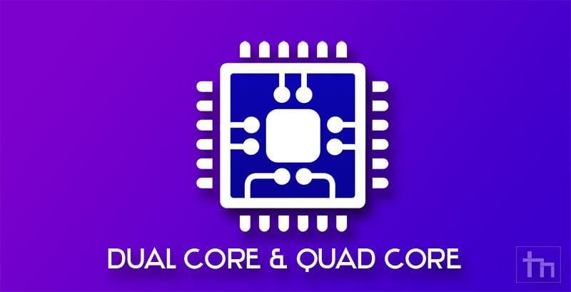 dual and quad cores