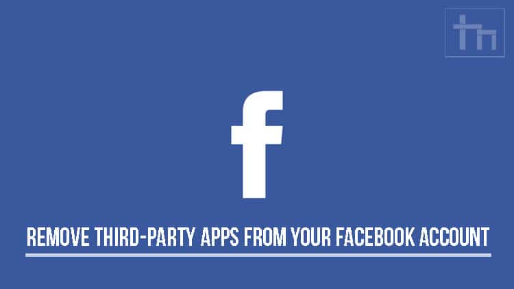 Remove Third-Party Apps From Your Facebook Account