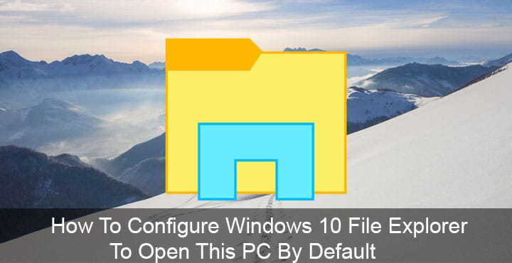Configure Windows 10 File Explorer