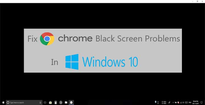 How To Fix Google Chrome Black Screen Issue In Windows 10