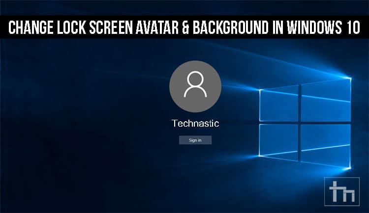 How to Change Lock Screen Avatar & Background in Windows 10