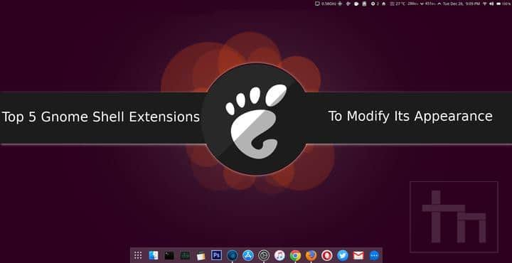Top 5 Gnome Shell Extensions To Modify Its Appearance