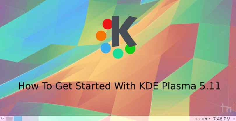 How To Get Started With KDE Plasma 5.11