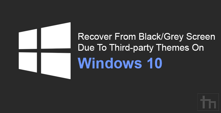 Recover From Black/Grey Screen Due To Third-party Themes On Windows 10