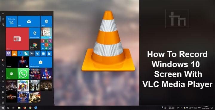 How To Record Windows 10 Screen With VLC Media Player