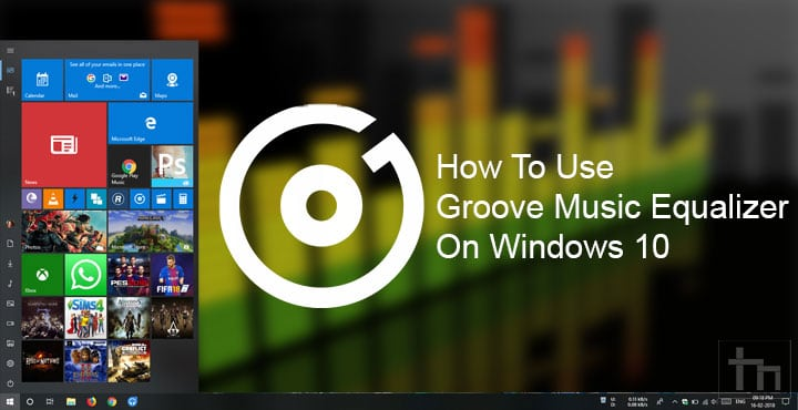How To Use Groove Music Equalizer On Windows 10 Technastic