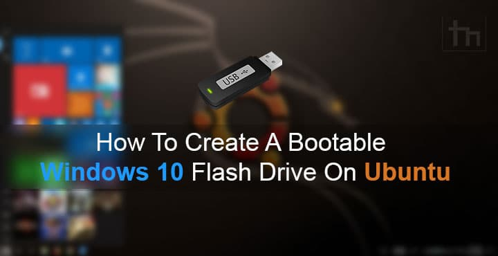 Create a Bootable Windows 10 Flash Drive on Ubuntu