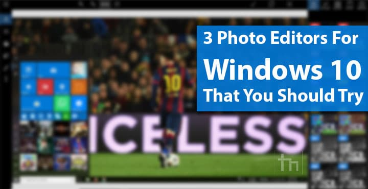 3 Photo Editors For Windows 10 That You Should Try