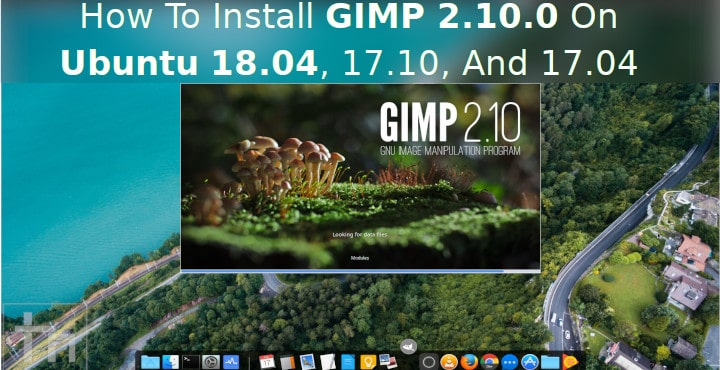 How To Install GIMP 2.10.0 On Ubuntu 18.04, 17.10, And 17.04