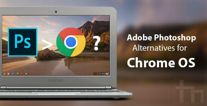 Adobe Photoshop Alternatives For Chrome OS