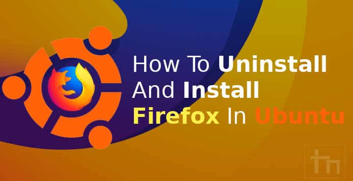How to Uninstall and Install Firefox on Ubuntu | Technastic