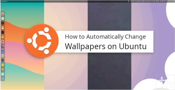 How to Automatically Change Wallpapers on Ubuntu | Technastic