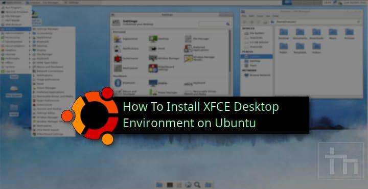 How To Install XFCE Desktop Environment on Ubuntu