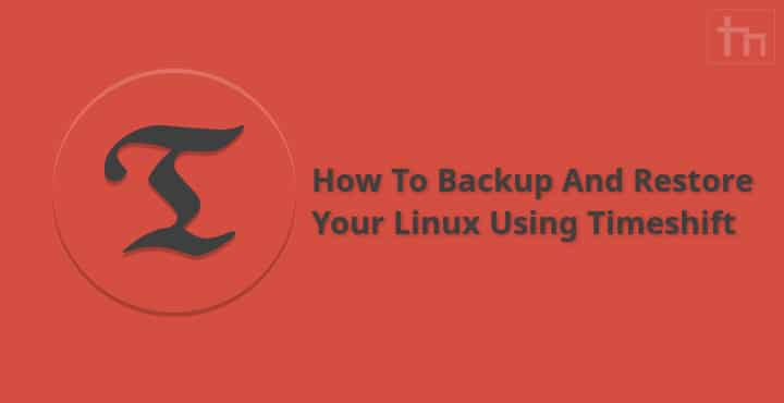 Backup and Restore Linux Using Timeshift