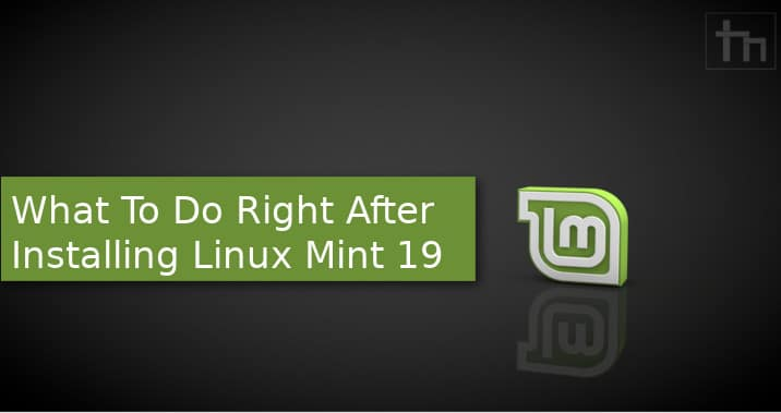 What To Do Right AFter Installing Linux Mint 19