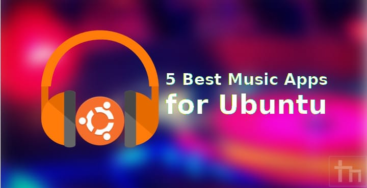 5 Best Music Apps for Ubuntu