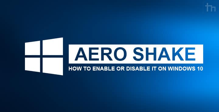 How To Enable or Disable Aero Shake On Windows 10