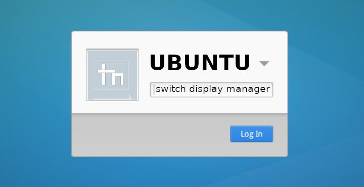 How To Switch Display Manager on Ubuntu Linux