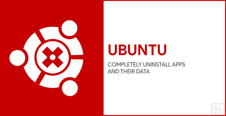 How To Completely Uninstall Apps And Their Data On Ubuntu