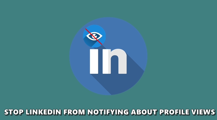 Stop Linkedin From Notifying Users That You Viewed Their