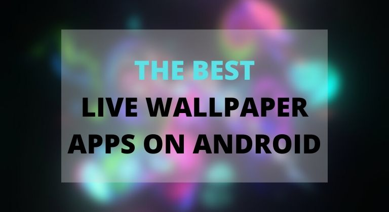 Best Live Wallpaper Apps For Android In 2020 Technastic